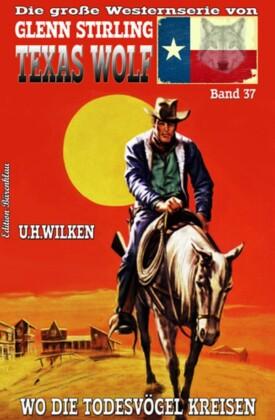 Texas Wolf #37: Wo die Todesvögel kreisen
