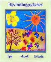 Elkes Frühlingsgeschichten