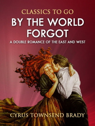 By the World Forgot: A Double Romance of the East and West