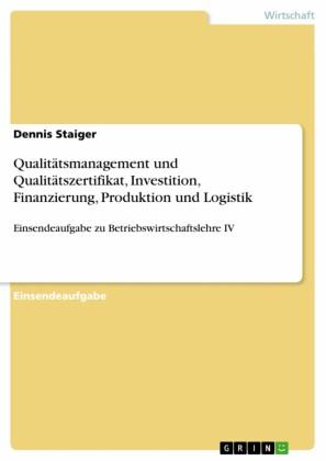 Qualitätsmanagement und Qualitätszertifikat, Investition, Finanzierung, Produktion und Logistik