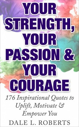 Your Strength, Your Passion & Your Courage
