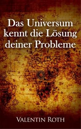 Das Universum kennt die Lösung deiner Probleme