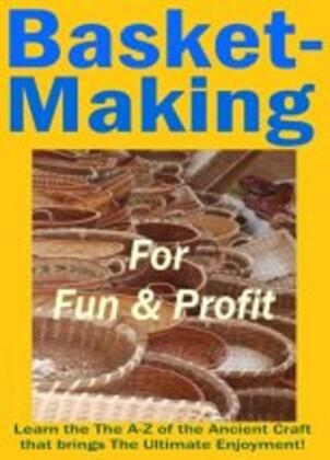 Basket Making for Fun & Profits