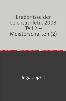 Ergebnisse der Leichtathletik 2003 Teil 2 - Meisterschaften (2)