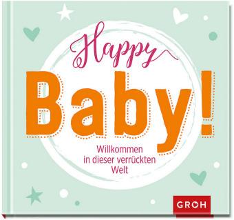 Happy Baby! Willkommen in dieser verrückten Welt