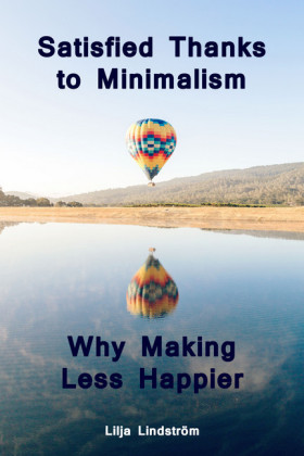 Satisfied Thanks to Minimalism - Why Making Less Happier