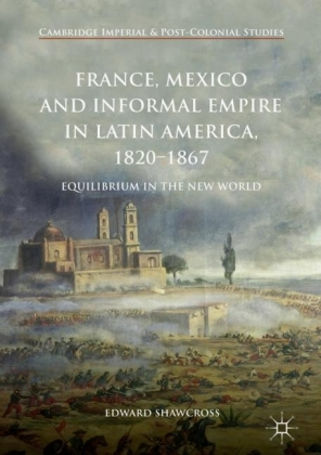 France, Mexico and Informal Empire in Latin America, 1820-1867