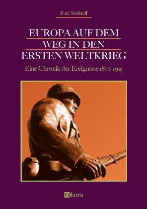 Europa auf dem Weg in den Ersten Weltkrieg: Eine Chronik der Ereignisse 1870-1915