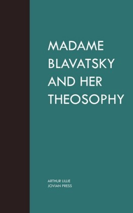 Madame Blavatsky and Her Theosophy