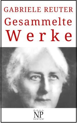 Gabriele Reuter - Gesammelte Werke