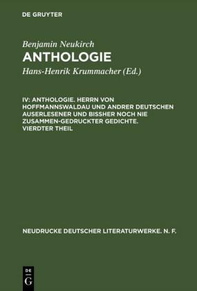 Anthologie. Herrn von Hoffmannswaldau und andrer Deutschen auserlesener und bißher noch nie zusammen-gedruckter Gedichte. Vierdter Theil