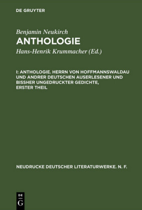 Anthologie. Herrn von Hoffmannswaldau und andrer Deutschen auserlesener und bißher ungedruckter Gedichte, erster Theil