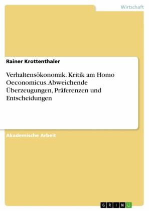 Verhaltensökonomik. Kritik am Homo Oeconomicus. Abweichende Überzeugungen, Präferenzen und Entscheidungen