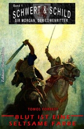 Schwert und Schild - Sir Morgan, der Löwenritter #1: Blut ist eine seltsame Farbe