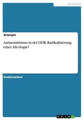 Antisemitismus in der DDR. Radikalisierung einer Ideologie?