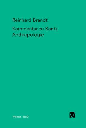 Kritischer Kommentar zu Kants 'Anthropologie in pragmatischer Hinsicht' (1798)