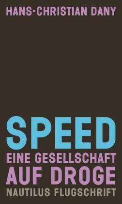 Speed. Eine Gesellschaft auf Droge