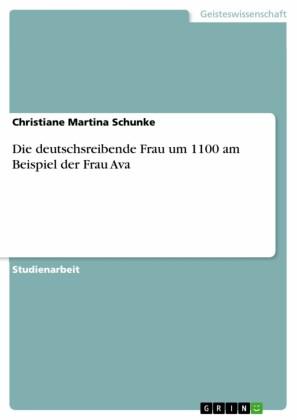 Die deutschsreibende Frau um 1100 am Beispiel der Frau Ava