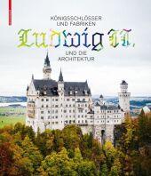Königsschlösser und Fabriken - Ludwig II. und die Architektur Cover