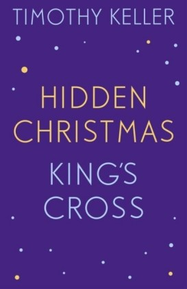 Timothy Keller: King's Cross and Hidden Christmas