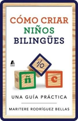 Como criar ninos bilingues (Raising Bilingual Children Spanish edition)
