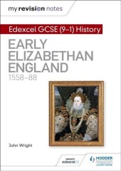 My Revision Notes: Edexcel GCSE (9-1) History: Early Elizabethan England, 1558 88