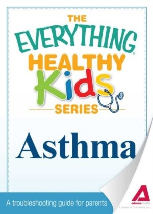 Everything Parent's Guide to Children with Asthma