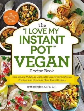 """I Love My Instant Pot"" Vegan Recipe Book"