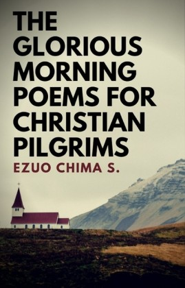 The Glorious Morning Poems for Christian Pilgrims