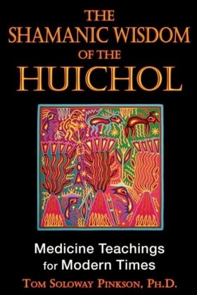 Shamanic Wisdom of the Huichol
