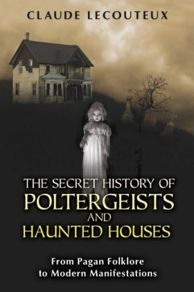 Secret History of Poltergeists and Haunted Houses