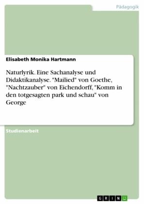 Naturlyrik. Eine Sachanalyse und Didaktikanalyse. 'Mailied' von Goethe, 'Nachtzauber' von Eichendorff, 'Komm in den totgesagten park und schau' von George