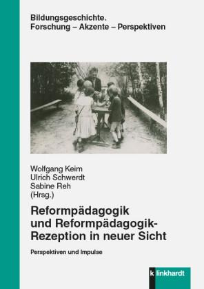Reformpädagogik und Reformpädagogik -Rezeption in neuer Sicht