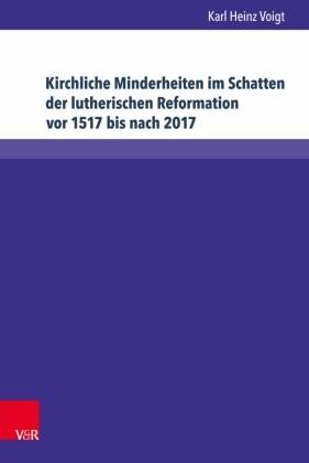 Kirchliche Minderheiten im Schatten der lutherischen Reformation vor 1517 bis nach 2017