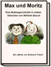 Max und Moritz - Eine Bubengeschichte in sieben Streichen als eBook