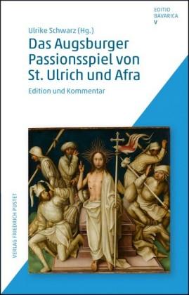 Das Augsburger Passionsspiel von St. Ulrich und Afra