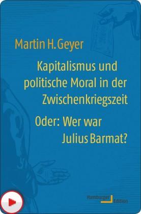 Kapitalismus und politische Moral in der Zwischenkriegszeit oder: Wer war Julius Barmat?