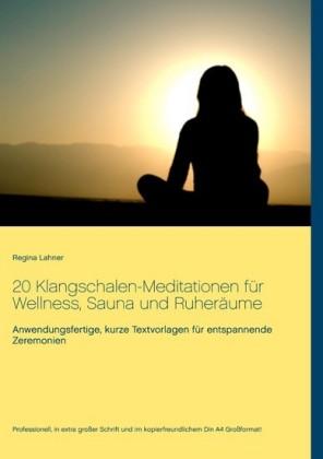 20 Klangschalen-Meditationen für Wellness, Sauna und Ruheräume