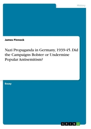 Nazi Propaganda in Germany, 1939-45. Did the Campaigns Bolster or Undermine Popular Antisemitism?
