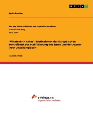 """""""Whatever it takes"""". Maßnahmen der Europäischen Zentralbank zur Stabilisierung des Euros und der Aspekt ihrer Unabhängig"""