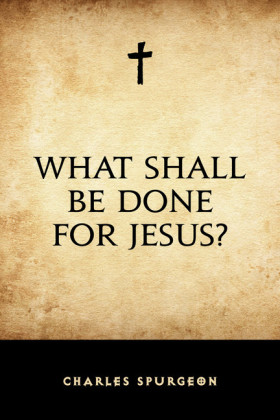 What Shall Be Done for Jesus?
