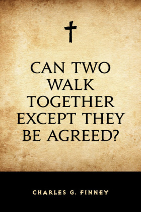 Can Two Walk Together Except They Be Agreed?