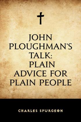 John Ploughman's Talk: Plain Advice for Plain People