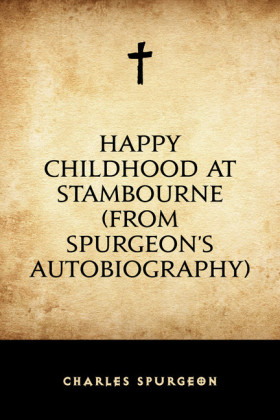 Happy Childhood at Stambourne (From Spurgeon's Autobiography)
