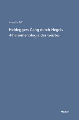 Martin Heideggers Gang durch Hegels 'Phänomenologie des Geistes'