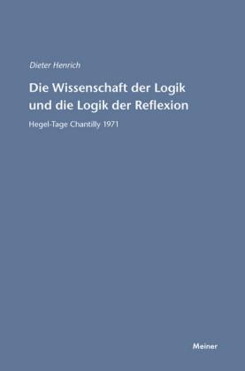 Die Wissenschaft der Logik und die Logik der Reflexion