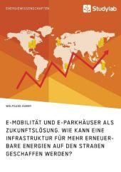 E-Mobilität und E-Parkhäuser als Zukunftslösung. Wie kann eine Infrastruktur für mehr erneuerbare Energien auf den Straß