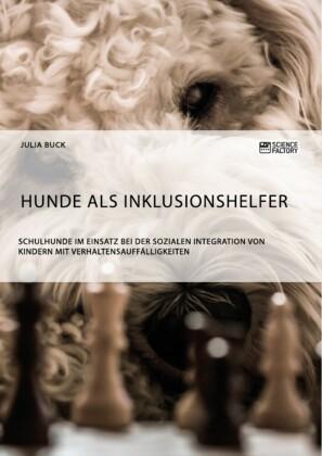 Hunde als Inklusionshelfer. Schulhunde im Einsatz bei der sozialen Integration von Kindern mit Verhaltensauffälligkeiten