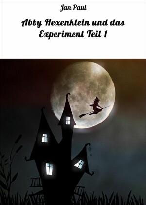 Abby Hexenklein und das Experiment Teil 1