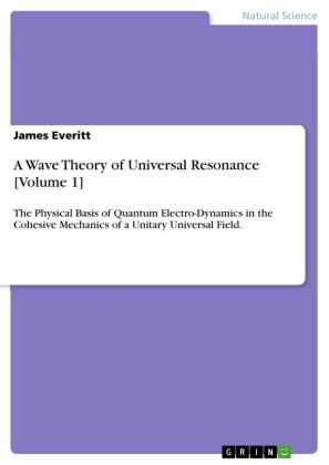 A Wave Theory of Universal Resonance [Volume 1]